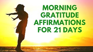 Morning GRATITUDE Affirmations | Listen for 21 Days