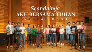 Lagu Rohani Kristen 2020 - Seandainya Aku Bersama Tuhan Setiap Hari-Lagu Paduan Suara Gereja