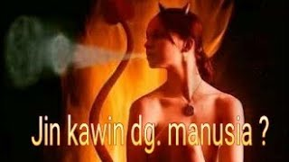 Jin Kawin Dg. Manusia ?! 🤔 [Mengenal Bangsa Jin Bag. 7]