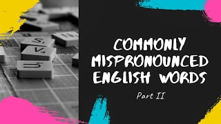 Commonly Mispronounced English Words Part 2