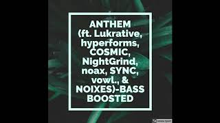 ANTHEM (ft. Lukrative, hyperforms, COSMIC, NightGrind, noax, SYNC, vowl., & NOIXES)-BAS ...