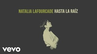 Natalia Lafourcade - Hasta la Raíz (Audio) thumbnail