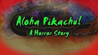 Aloha Pikachu! - A Pokemon Horror Story
