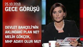 Bahçeli'nin aklındaki plan ne? Gökçek MHP adayı olur mu? - Gece Görüşü 25.10.2018 Perşembe