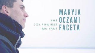 Maryja oczami faceta [#03] Czy powiesz mu tak?