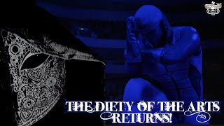 The Deity Of The Arts...Returns!