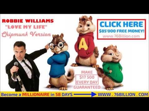 Robbie Williams  - Love My Life (Chipmunk Version)