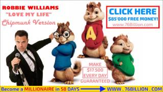 Robbie Williams  - Love My Life (Chipmunk Version)