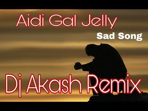 Aidi Gal Jelly Dj Remix Dj Akash 905075033
