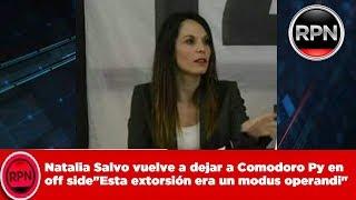 """Natalia Salvo vuelve a dejar a Comodoro Py en off side """"Esta extorsión era un modus operandi"""""""