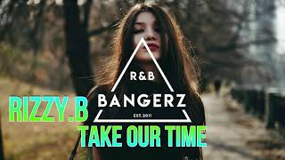 RIZZY.B - Take Our Time (Prod. FlipTunesMusic) RnBass 2020