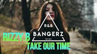 RIZZY.B - Take Our Time (Prod. FlipTunesMusic) RnBass 2020