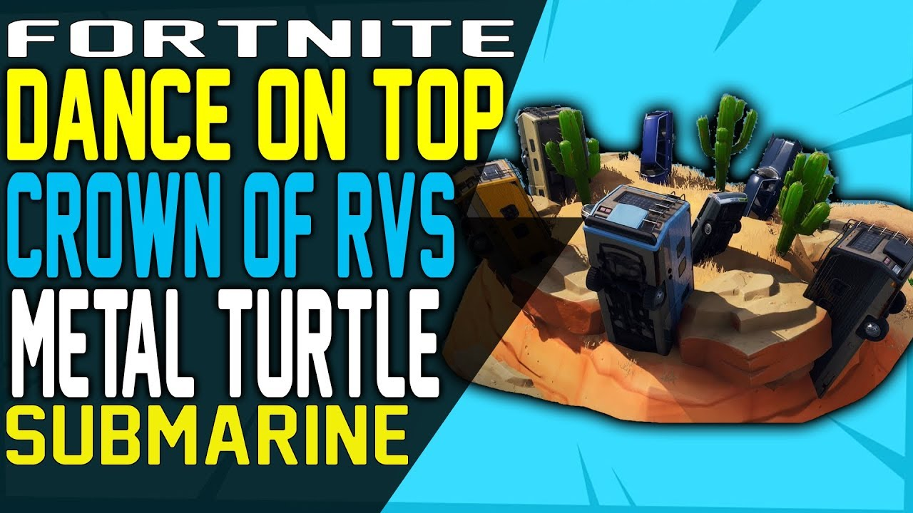 Fortnite Crown Of Rvs Metal Turtle And Submarine Locations Dance