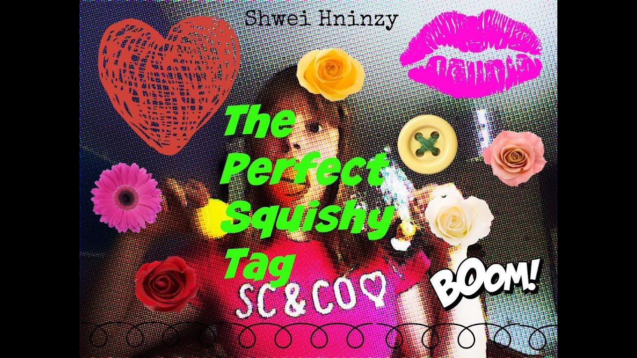 Squishy Tag Shwei Hninzy : The Perfect Squishy Tag // Shwei Hninzy - YouTube