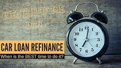 Car Loan Tips   How long do you NEED to wait before refinancing?