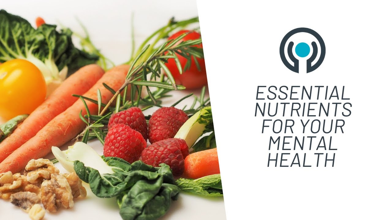 Healthy Eating The Essential Nutrients For Your Mental Health Youtube