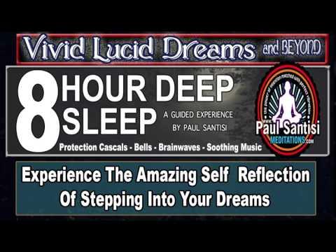 8 Hour Sleep Bright Vivid Lucid Dreams Guided Meditation Paul Santisi