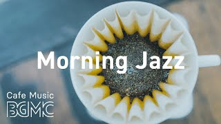 Morning Jazz: Relax Morning Coffee Jazz - Happy Jazz & Bossa Nova Cafe Music to Start the Day