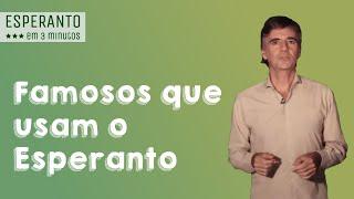 Esperanto em 3 minutos: famosos que usam o esperanto