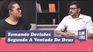 Tomando Decisões Segundo A Vontade De Deus | Clube do Livro | Episódio 6 | IPP TV