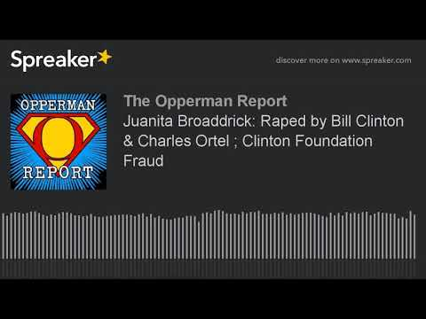 Juanita Broaddrick: Raped by Bill Clinton & Clinton Foundation Fraud w/  Charles Ortel