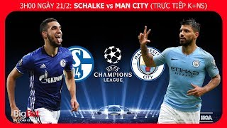 Soi kèo Schalke 04  vs Man City (3h00 ngày 21/2). Lượt đi vòng 1/8 Champions League. K+PM trực tiếp