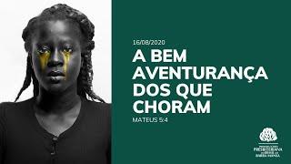 A Bem Aventurança dos que Choram - Escola Bíblica Dominical - 16/08/2020