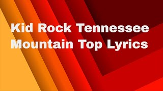 Kid Rock Tennessee Mountain Top Lyrics