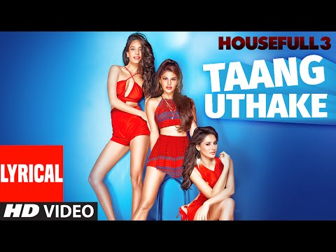 Taang Uthake Full Song with Lyrics | HOUSEFULL 3 | T-SERIES