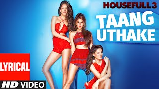 Taang Uthake Full Song with Lyrics | HOUSEFULL 3