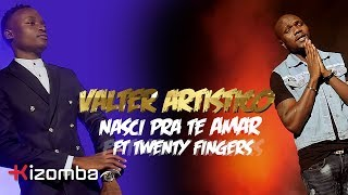 Valter Artistico - Nasci Pra Te Amar (feat. Twenty Fingers) Official Video