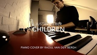 Download Children - Justin Bieber | Piano Cover by Raoul van den Bergh MP3 song and Music Video