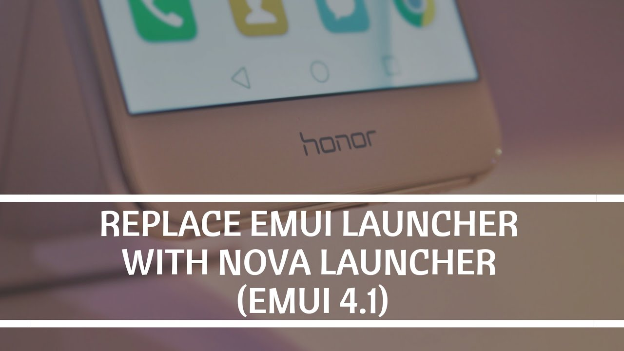 Replace The EMUI Launcher With Nova Launcher (EMUI 4 1)