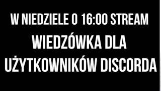 LIVE w niedziele 0 16:00 Wiedzówka dla użytkowników Discorda