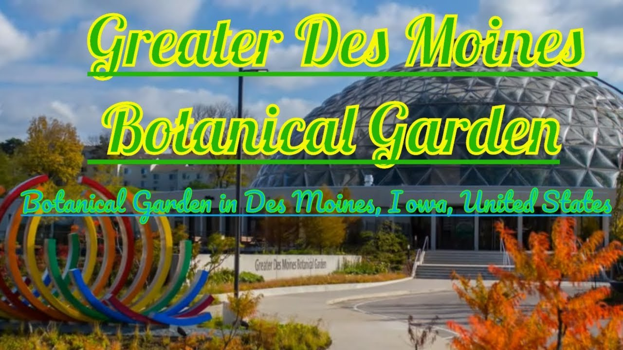 Visiting Greater Des Moines Botanical Garden, Botanical Garden In Des Moines,  Iowa, United States