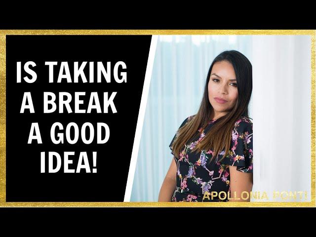 Taking A Break | 6 Reasons Why Taking A Break Can Re-Attract!