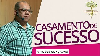 Como construir um casamento de Sucesso - Pr Josué Gonçalves