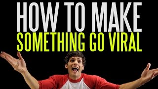 How to Make Something Go Viral