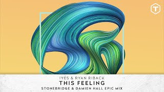 IYES & Ryan Riback - This Feeling (StoneBridge & Damien Hall Epic Mix) (Official Audio)