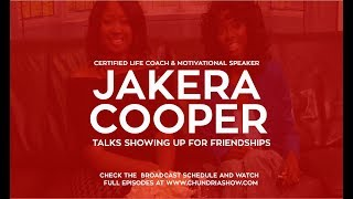 Certified Life Coach Jakera Cooper Talks Showing Up For Friendships