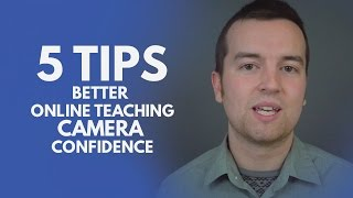 Camera Confidence: 5 Tips for Better Online Teaching Camera Presence