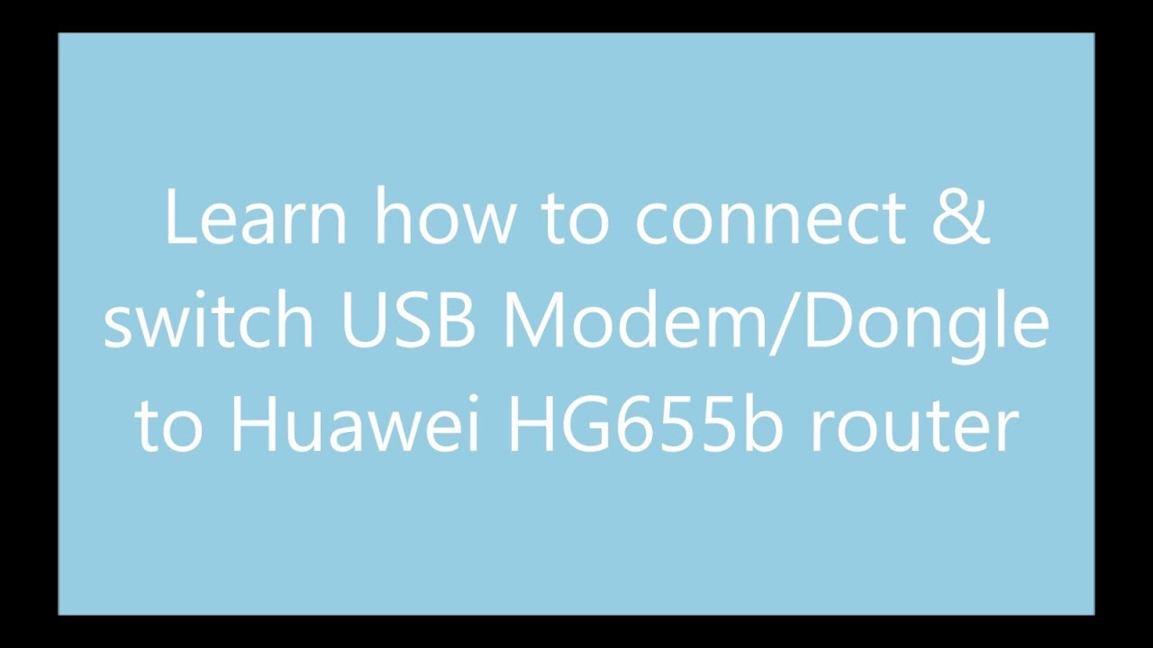 Learn how to connect USB Modem to Huawei HG655b Router