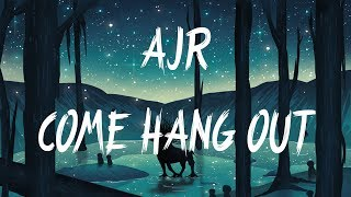 AJR - Come Hang Out (Lyrics / Lyric Video)