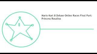 Mario Kart 8 Deluxe Online Races Final Part: Princess Rosalina
