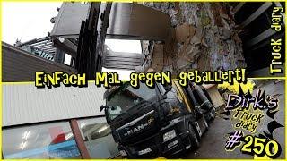 Einfach mal gegen geballert!  /  Neuer Wirkungskreis!  /  Ich bin genervt! / Truck diary #250