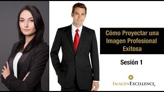 Cómo Proyectar una Imagen Profesional Exitosa Sesión 1