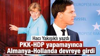 Hacı Yakışıklı   PKK HDP yapamayınca Almanya Hollanda devreye girdi