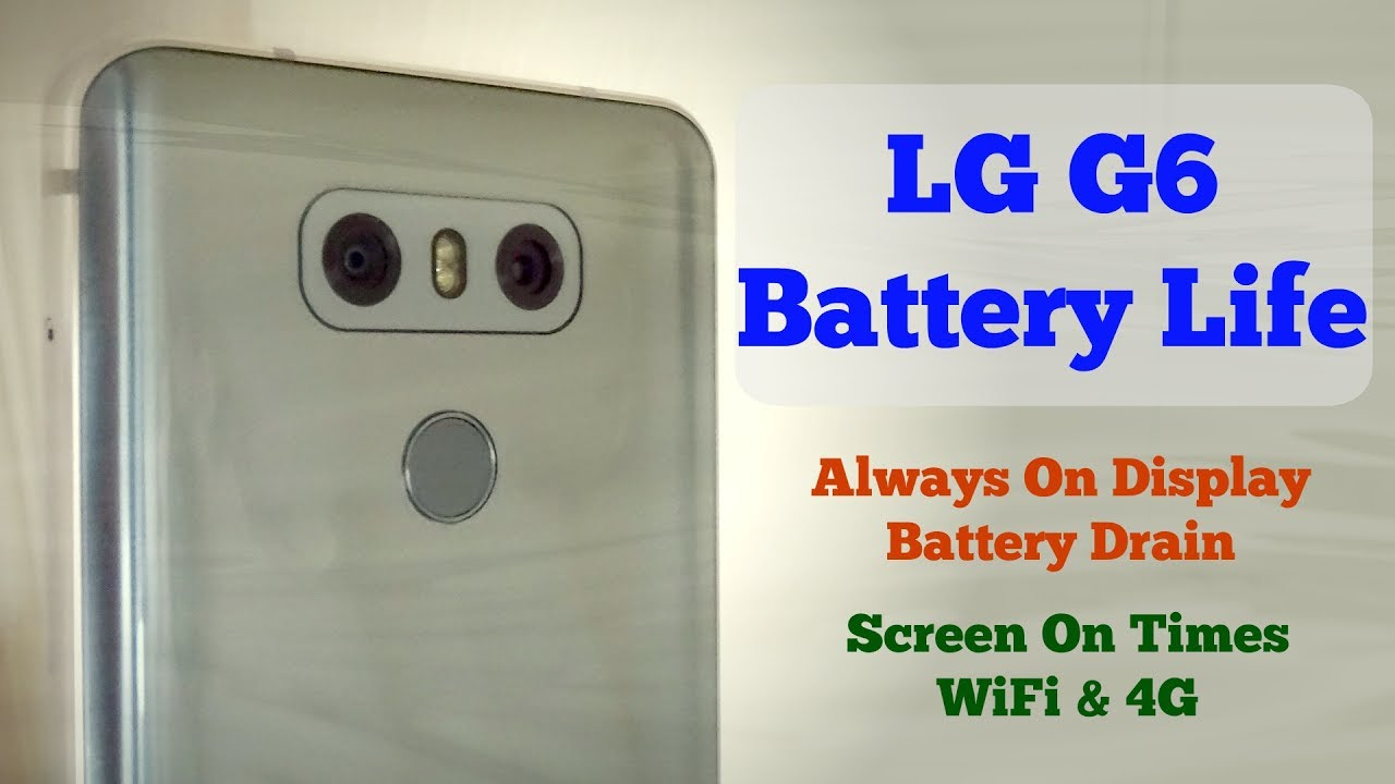 LG G6 - Battery Life (Well Done LG)