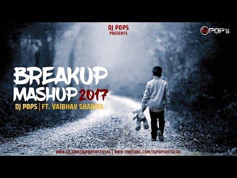 Breakup Mashup 2017 - Dj Pops Ft.Vaibhav...