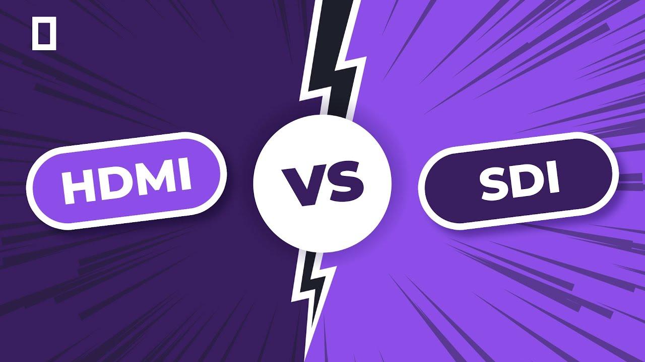 HDMI vs  SDI Video Connections